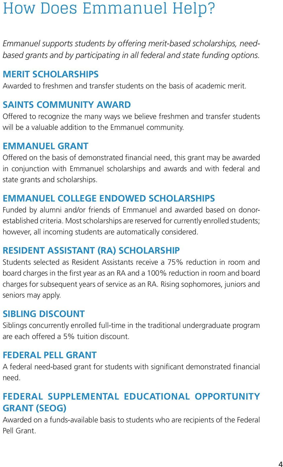 SAINTS COMMUNITY AWARD Offered to recognize the many ways we believe freshmen and transfer students will be a valuable addition to the Emmanuel community.