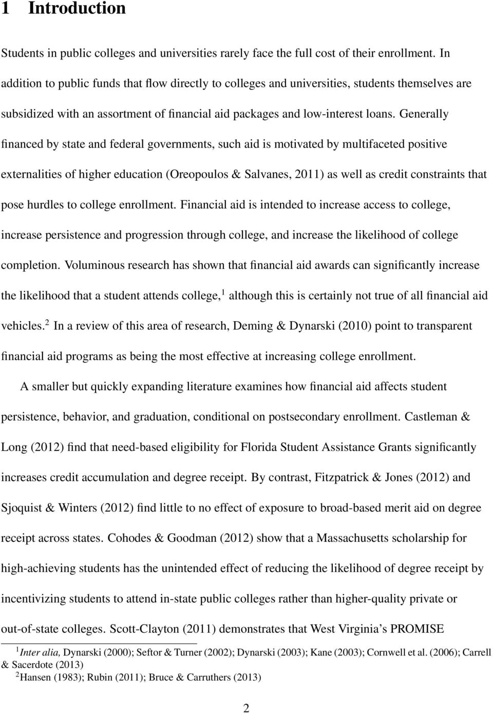 Generally financed by state and federal governments, such aid is motivated by multifaceted positive externalities of higher education (Oreopoulos & Salvanes, 2011) as well as credit constraints that