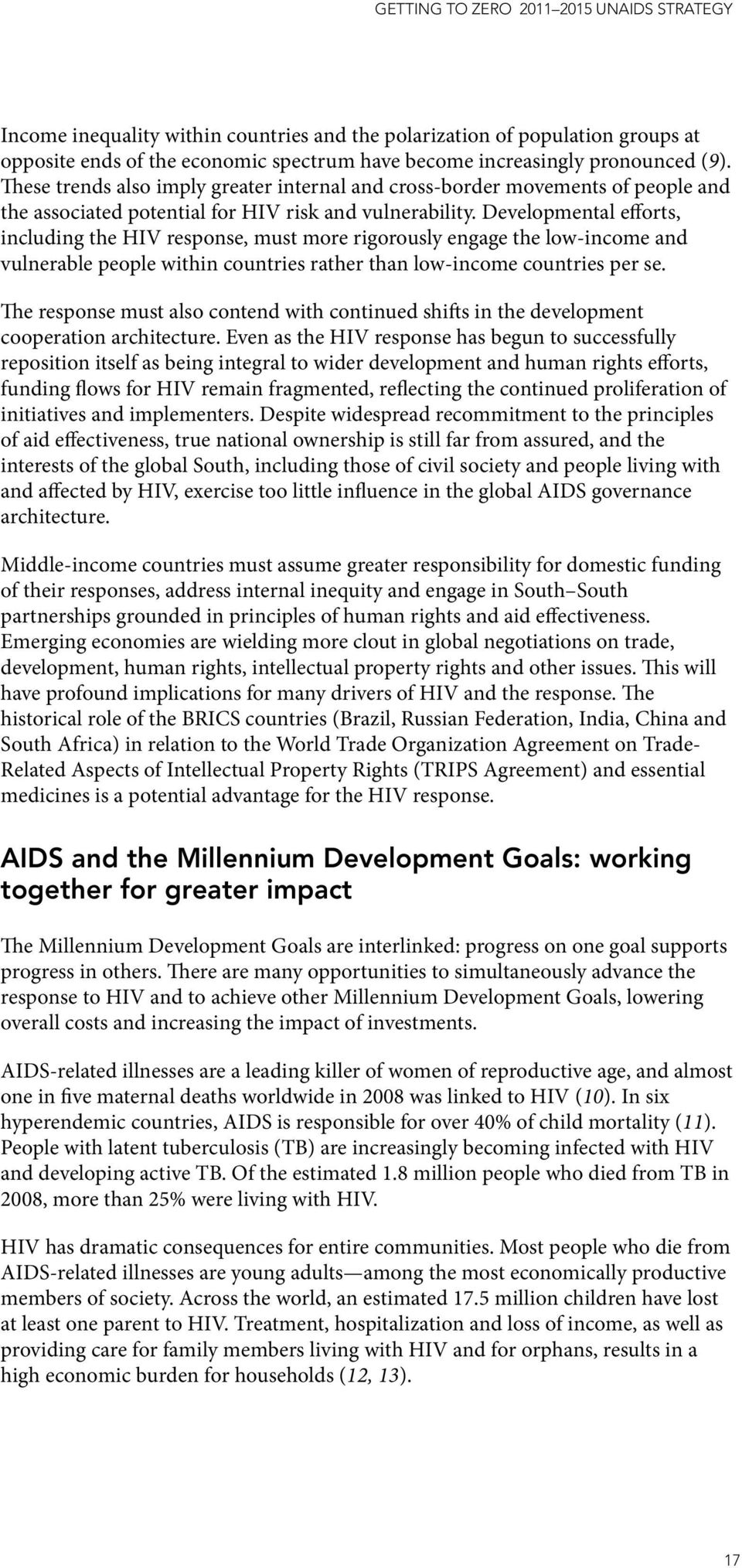 Developmental efforts, including the HIV response, must more rigorously engage the low-income and vulnerable people within countries rather than low-income countries per se.
