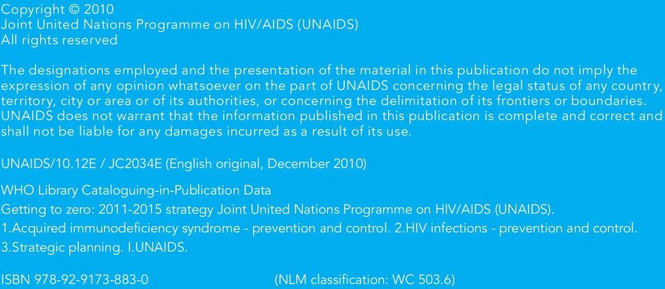 boundaries. UNAIDS does not warrant that the information published in this publication is complete and correct and shall not be liable for any damages incurred as a result of its use. UNAIDS/10.