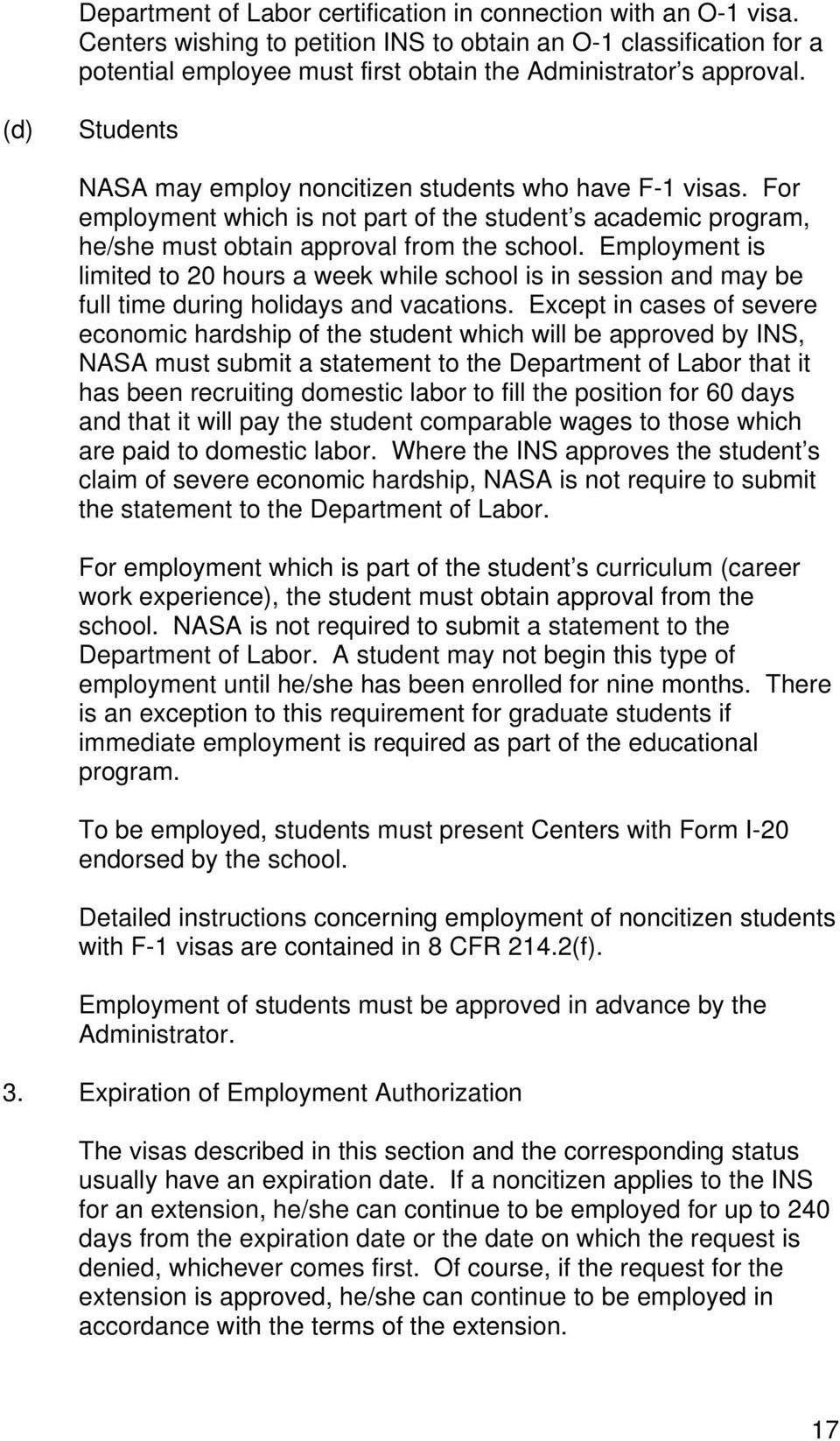 (d) Students NASA may employ noncitizen students who have F-1 visas. For employment which is not part of the student s academic program, he/she must obtain approval from the school.