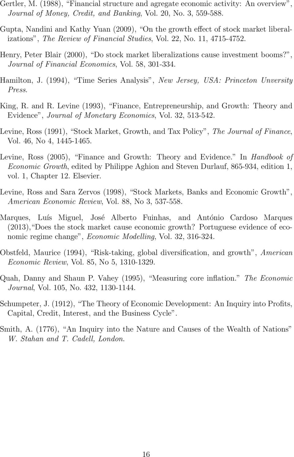 Henry, Peter Blair (2000), Do stock market liberalizations cause investment booms?, Journal of Financial Economics, Vol. 58, 301-334. Hamilton, J.