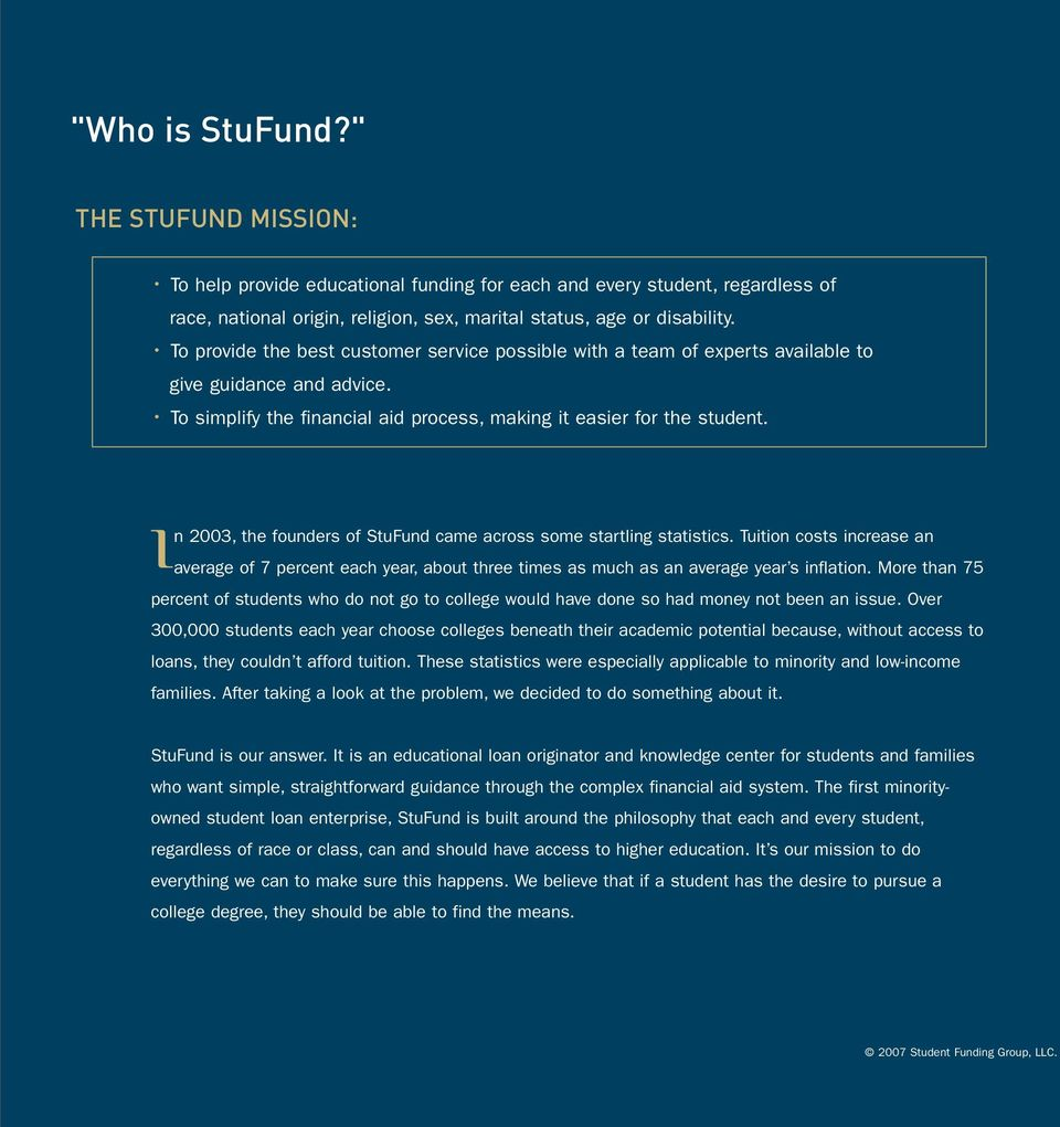 In 2003, the founders of StuFund came across some startling statistics. Tuition costs increase an average of 7 percent each year, about three times as much as an average year s inflation.