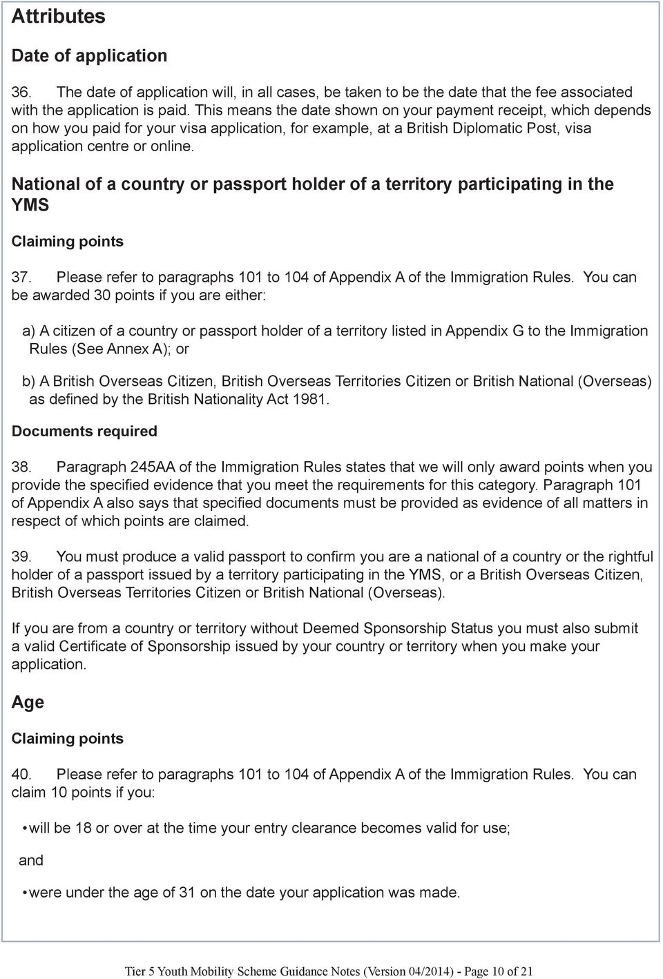National of a country or passport holder of a territory participating in the YMS Claiming points 37. Please refer to paragraphs 101 to 104 of Appendix A of the Immigration Rules.