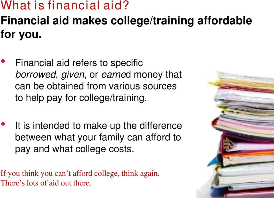 sources to help pay for college/training.