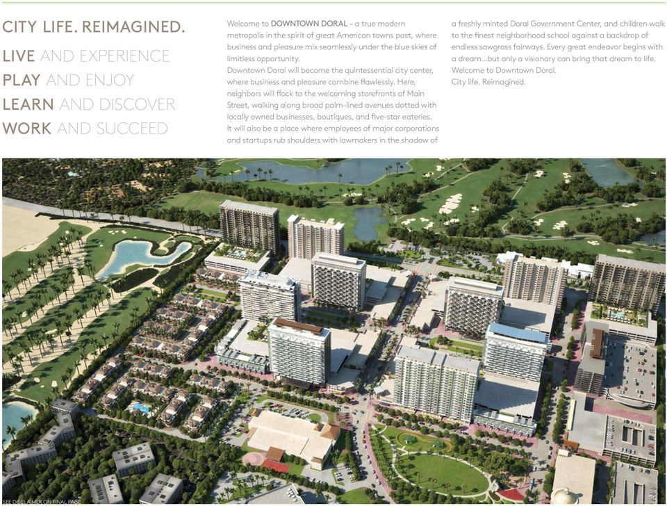seamlessly under the blue skies of limitless opportunity. Downtown Doral will become the quintessential city center, where business and pleasure combine flawlessly.