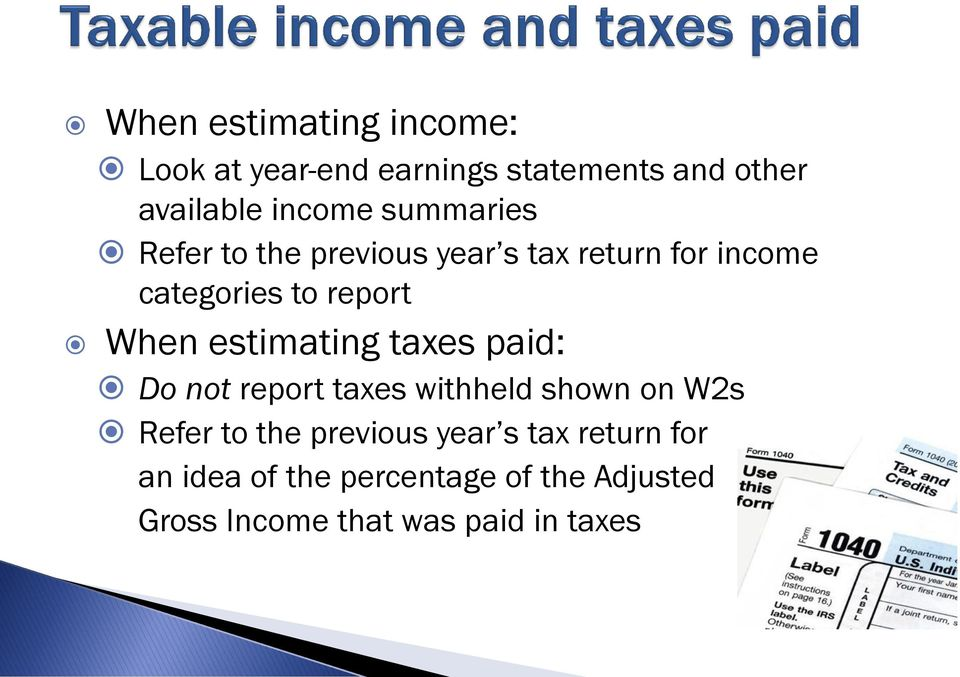 estimating taxes paid: Do not report taxes withheld shown on W2s Refer to the previous