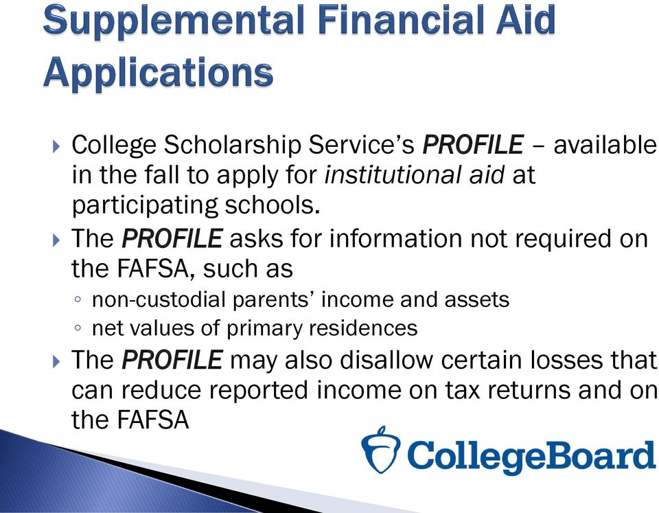 The PROFILE asks for information not required on the FAFSA, such as non-custodial parents