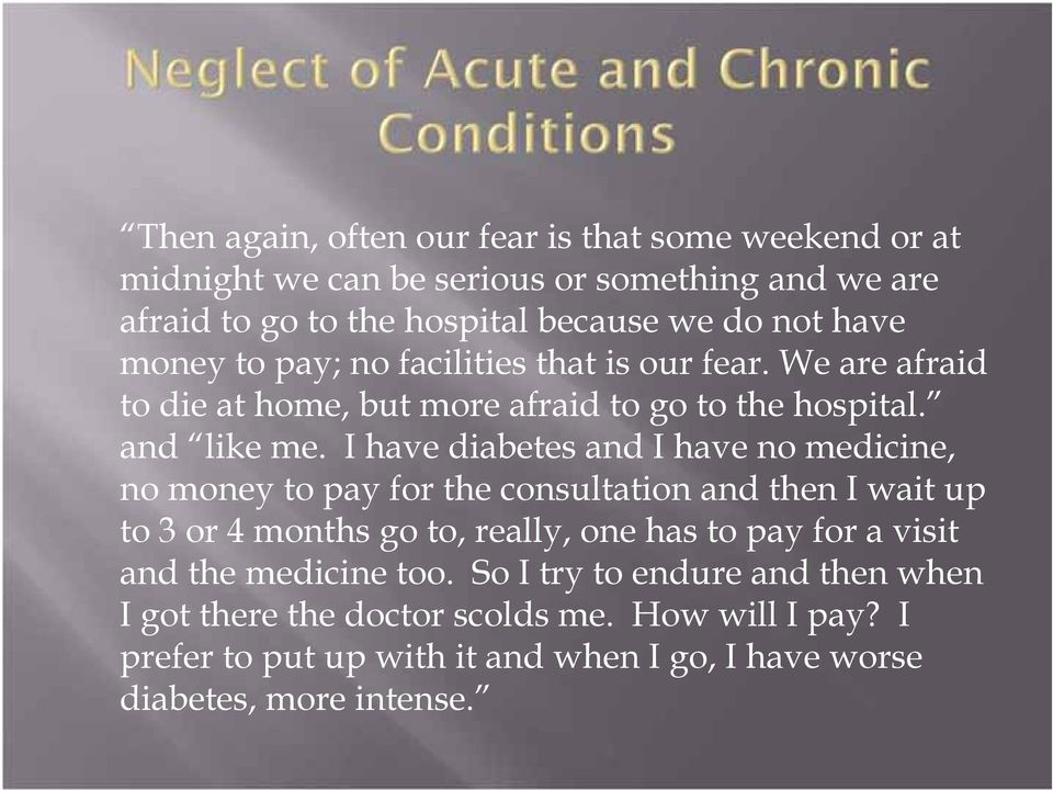 I have diabetes and I have no medicine, no money to pay for the consultation and then I wait up to 3 or 4 months go to, really, one has to pay for a visit