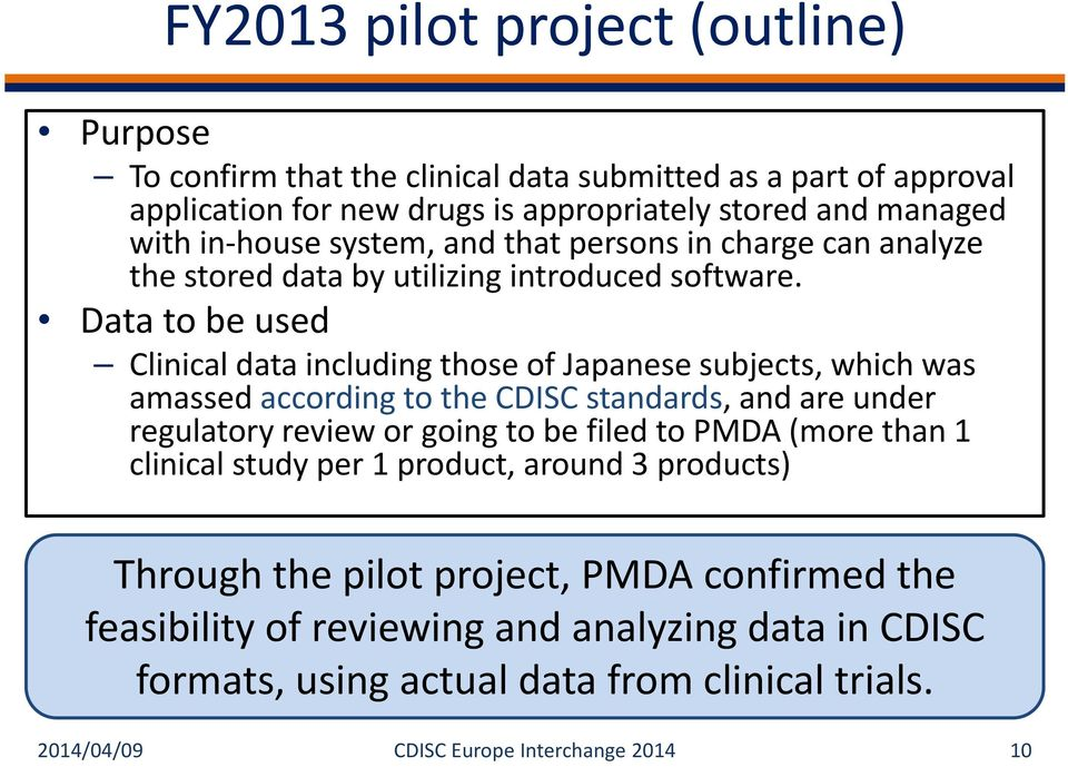 Data to be used Clinical data including those of Japanese subjects, which was amassed according to the CDISC standards, and are under regulatory review or going to be filed to
