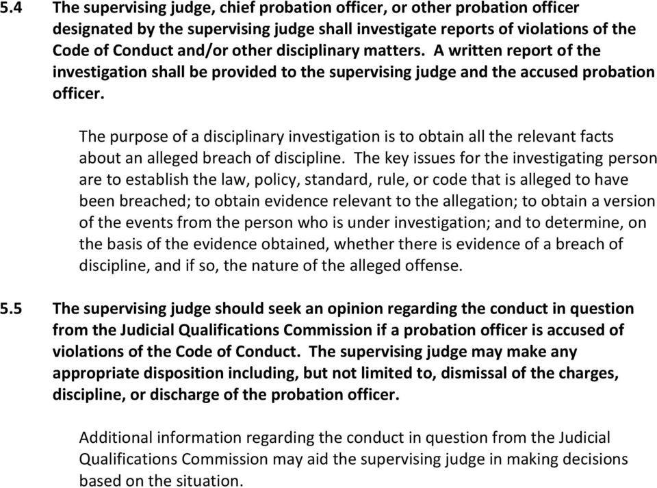 The purpose of a disciplinary investigation is to obtain all the relevant facts about an alleged breach of discipline.
