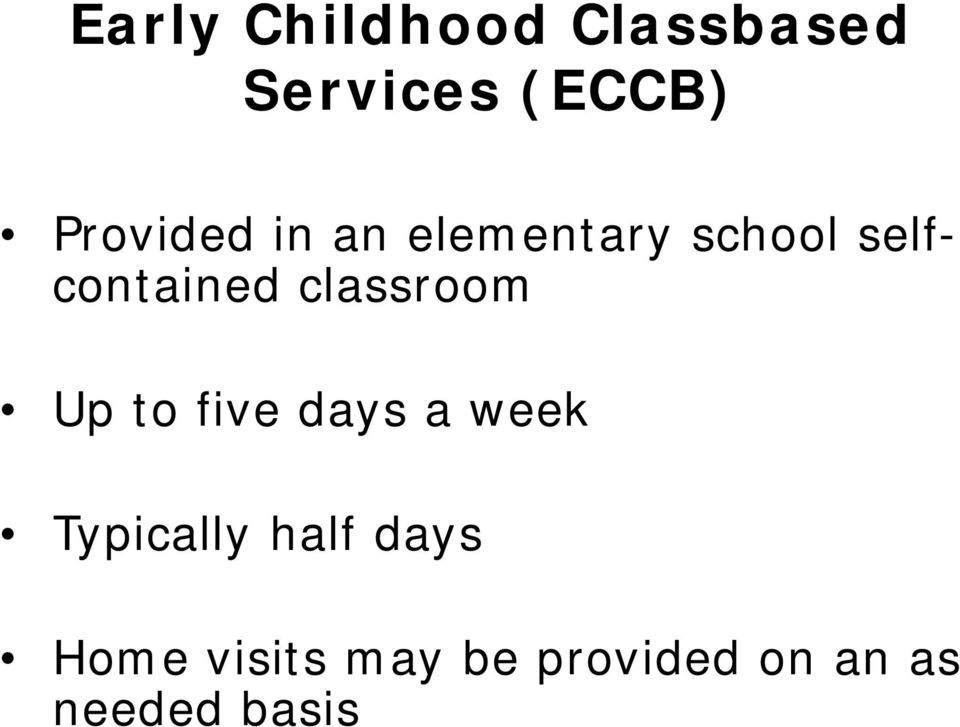 classroom Up to five days a week Typically half