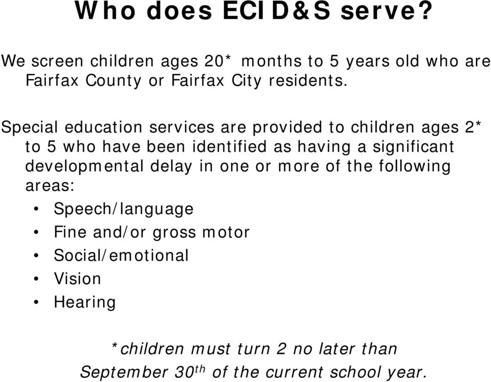 Special education services are provided to children ages 2* to 5 who have been identified as having a