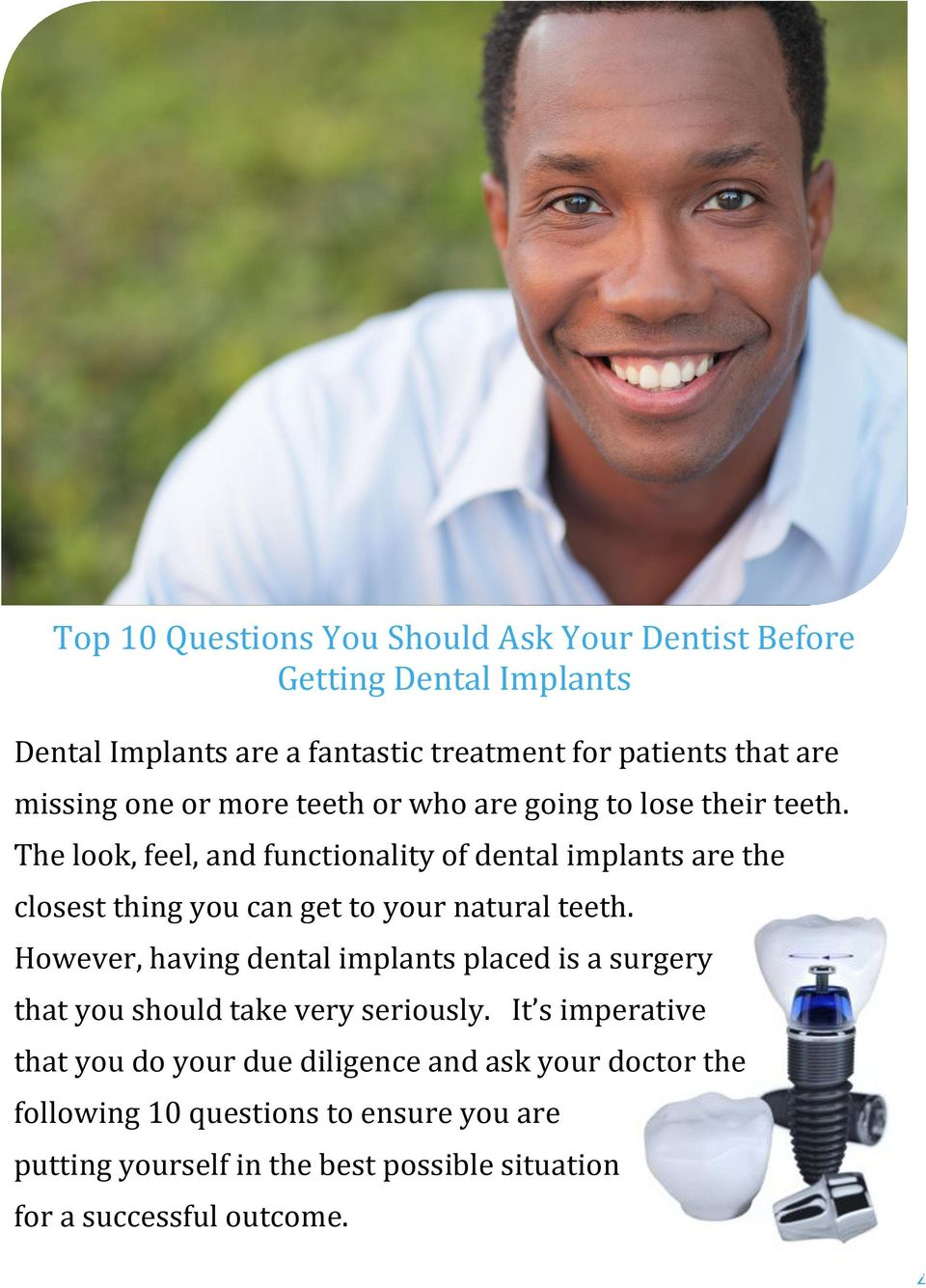 The look, feel, and functionality of dental implants are the closest thing you can get to your natural teeth.