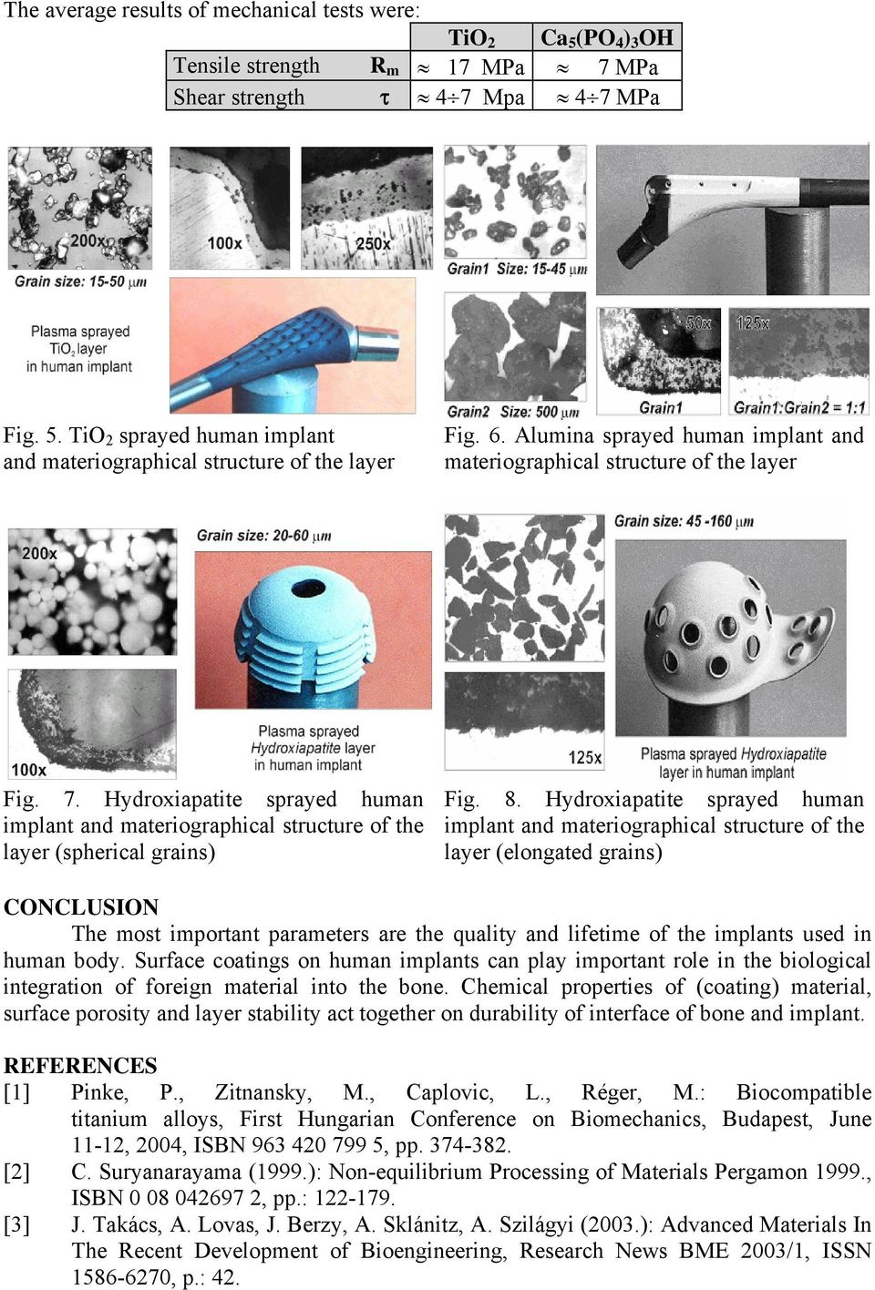 Hydroxiapatite sprayed human implant and materiographical structure of the layer (elongated grains) CONCLUSION The most important parameters are the quality and lifetime of the implants used in human