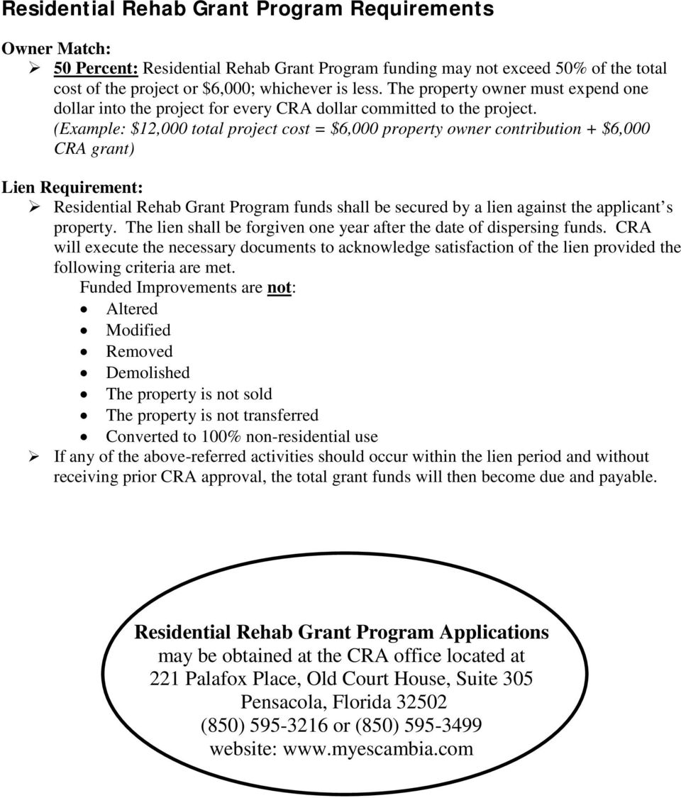 (Example: $12,000 total project cost = $6,000 property owner contribution + $6,000 CRA grant) Lien Requirement: Residential Rehab Grant Program funds shall be secured by a lien against the applicant