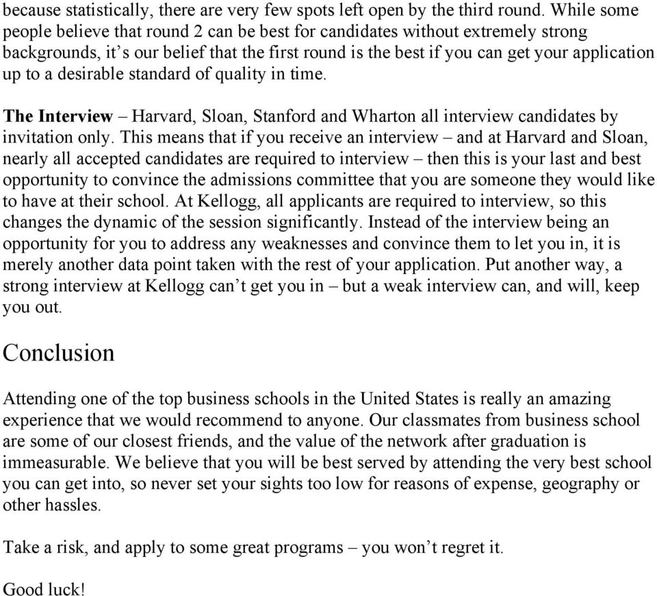 desirable standard of quality in time. The Interview Harvard, Sloan, Stanford and Wharton all interview candidates by invitation only.