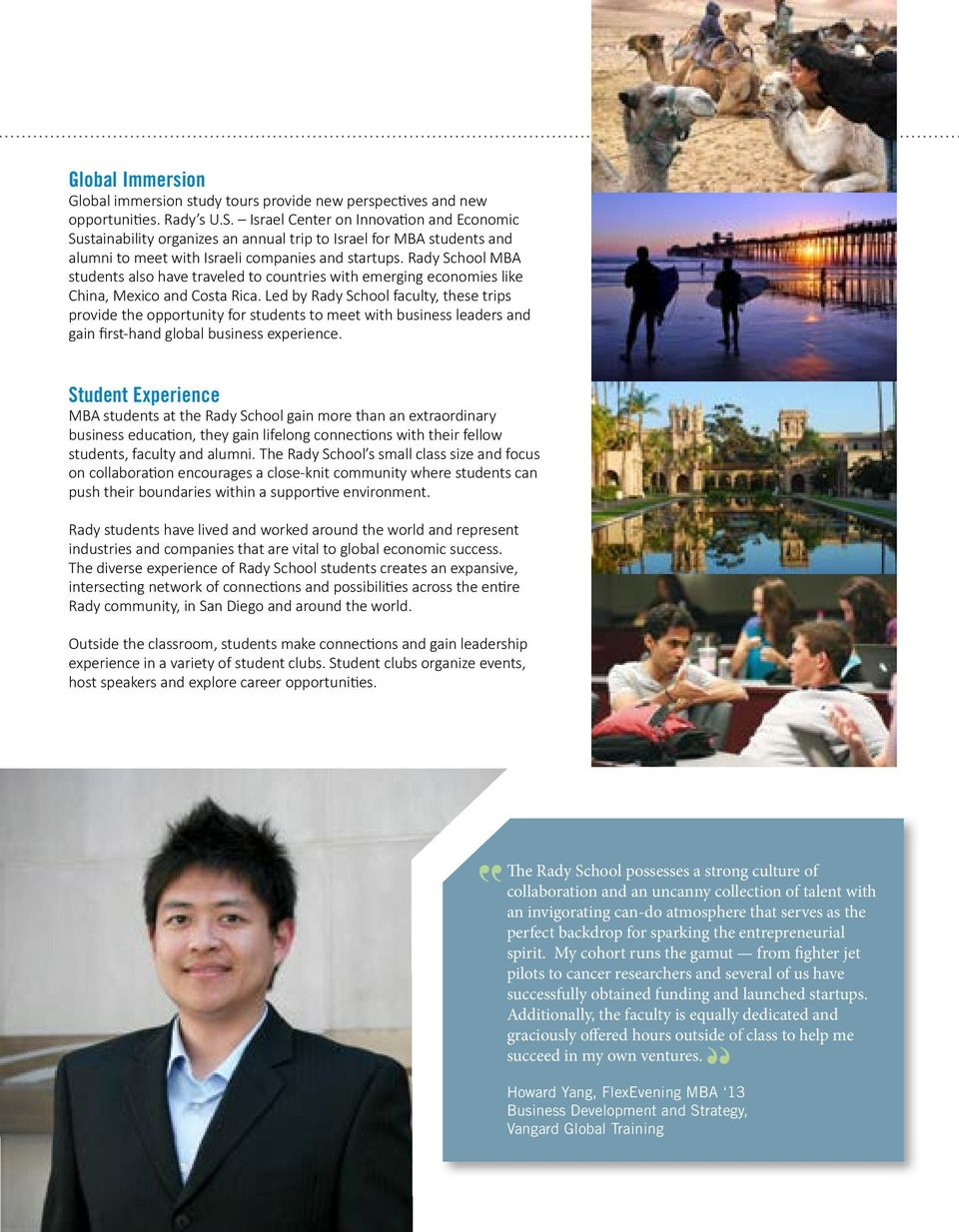 Rady School MBA students also have traveled to countries with emerging economies like China, Mexico and Costa Rica.