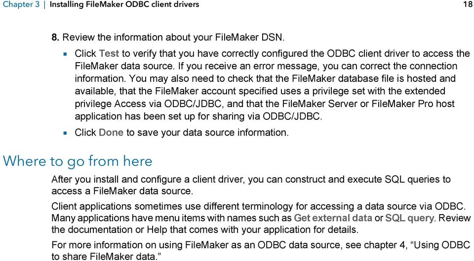 You may also need to check that the FileMaker database file is hosted and available, that the FileMaker account specified uses a privilege set with the extended privilege Access via ODBC/JDBC, and