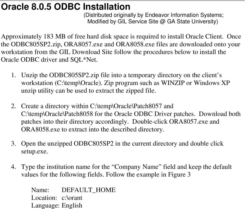 Oracle Client. Once the ODBC805SP2.zip, ORA8057.exe and ORA8058.