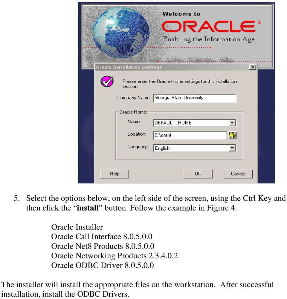 5.0.0 Oracle Net8 Products 8.0.5.0.0 Oracle Networking Products 2.3.4.0.2 Oracle ODBC Driver 8.0.5.0.0 The installer will install the appropriate files on the workstation.
