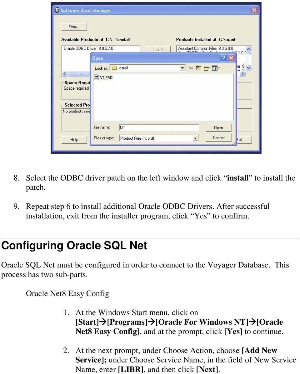 Configuring Oracle SQL Net Oracle SQL Net must be configured in order to connect to the Voyager Database. This process has two sub-parts. Oracle Net8 Easy Config 1.