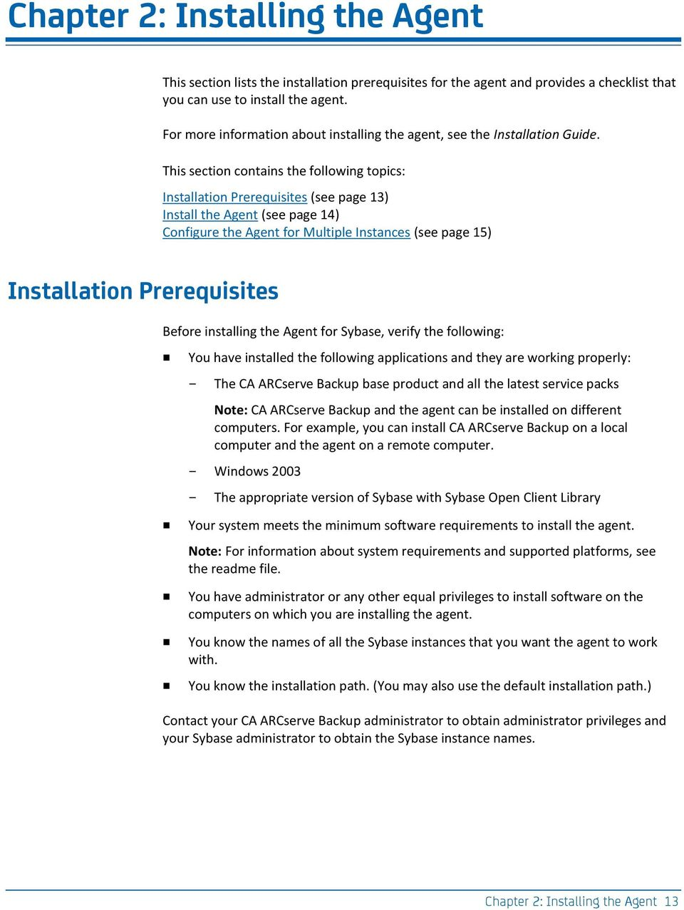 This section contains the following topics: Installation Prerequisites (see page 13) Install the Agent (see page 14) Configure the Agent for Multiple Instances (see page 15) Installation