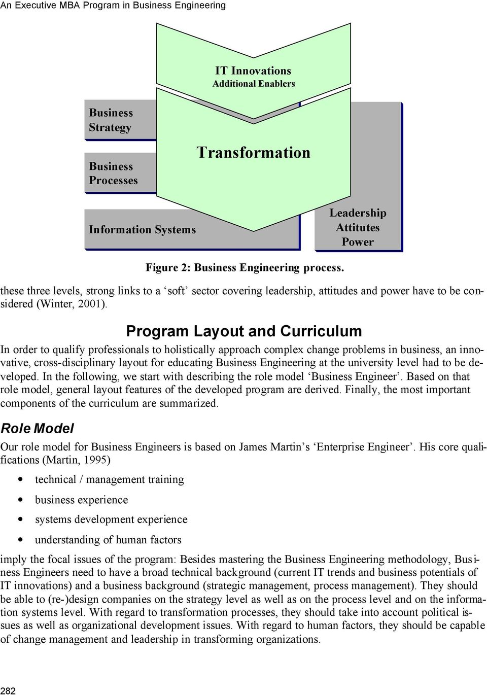 Program Layout and Curriculum In order to qualify professionals to holistically approach complex change problems in business, an innovative, cross-disciplinary layout for educating Business