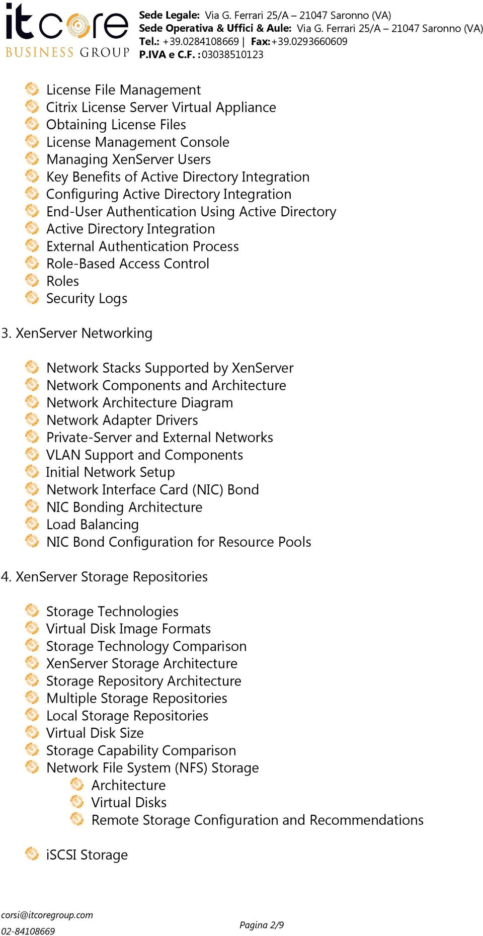 XenServer Networking Network Stacks Supported by XenServer Network Components and Architecture Network Architecture Diagram Network Adapter Drivers Private-Server and External Networks VLAN Support