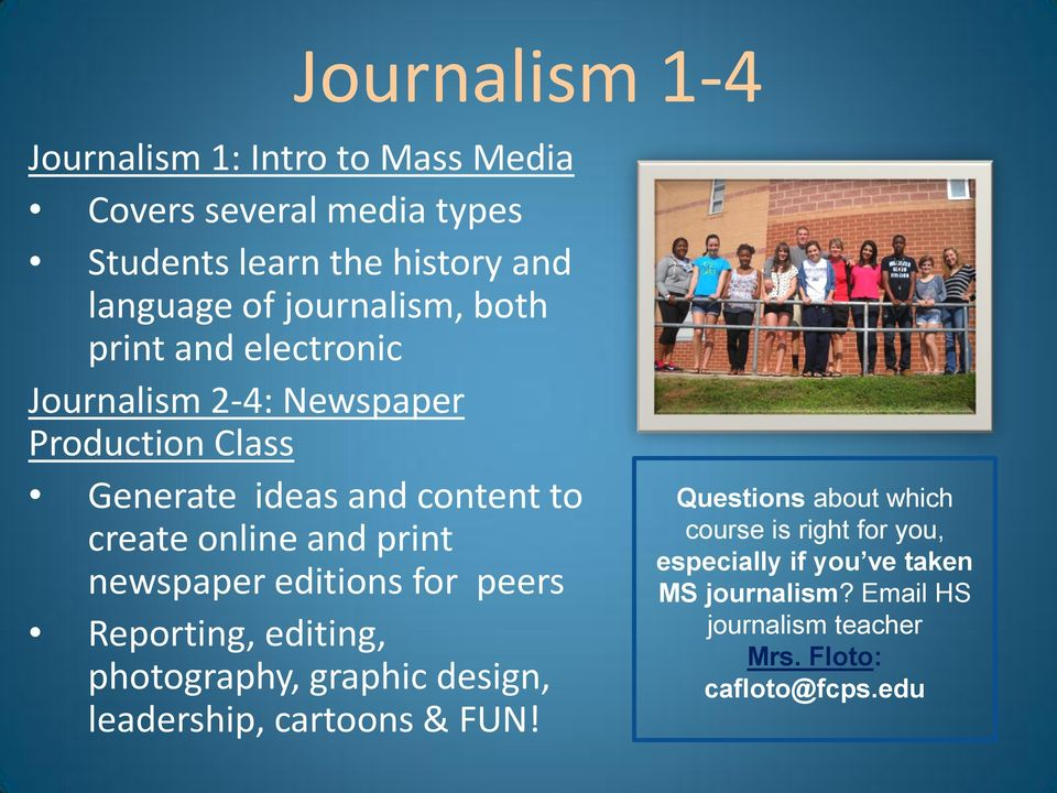 and print newspaper editions for peers Reporting, editing, photography, graphic design, leadership, cartoons & FUN!