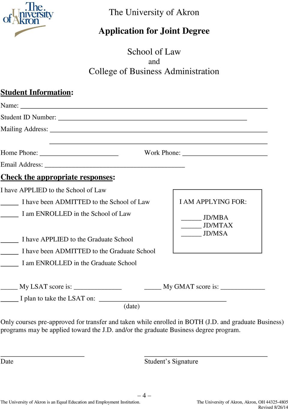 School I have been ADMITTED to the Graduate School I am ENROLLED in the Graduate School I AM APPLYING FOR: JD/MBA JD/MTAX JD/MSA My LSAT score is: I plan to take the LSAT on: (date) My GMAT score