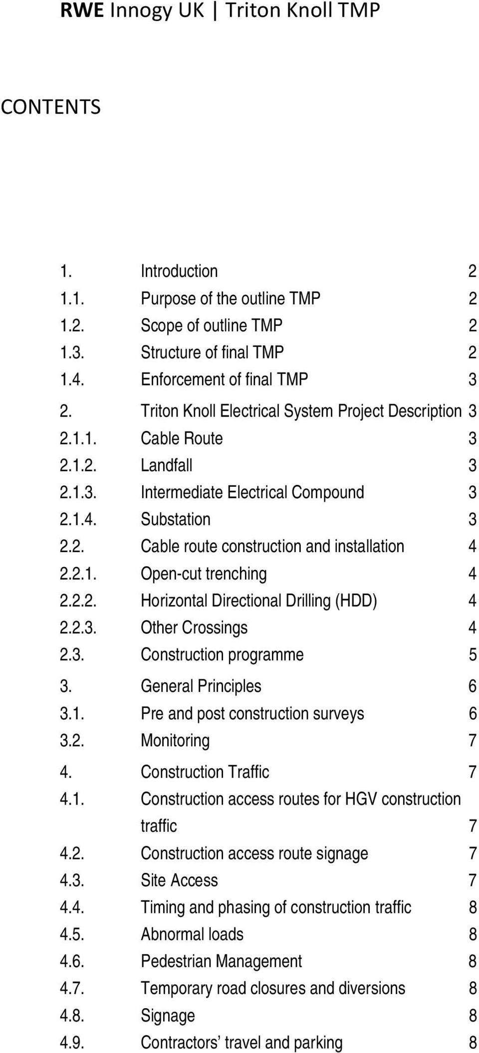 2.1. Open-cut trenching 4 2.2.2. Horizontal Directional Drilling (HDD) 4 2.2.3. Other Crossings 4 2.3. Construction programme 5 3. General Principles 6 3.1. Pre and post construction surveys 6 3.2. Monitoring 7 4.