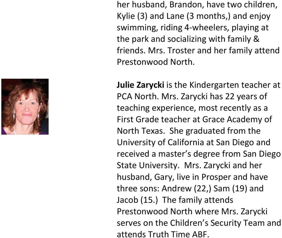 Zarycki has 22 years of teaching experience, most recently as a First Grade teacher at Grace Academy of North Texas.