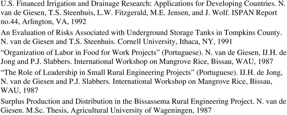 Cornell University, Ithaca, NY, 1991 Organization of Labor in Food for Work Projects (Portuguese). N. van de Giesen, IJ.H. de Jong and P.J. Slabbers.