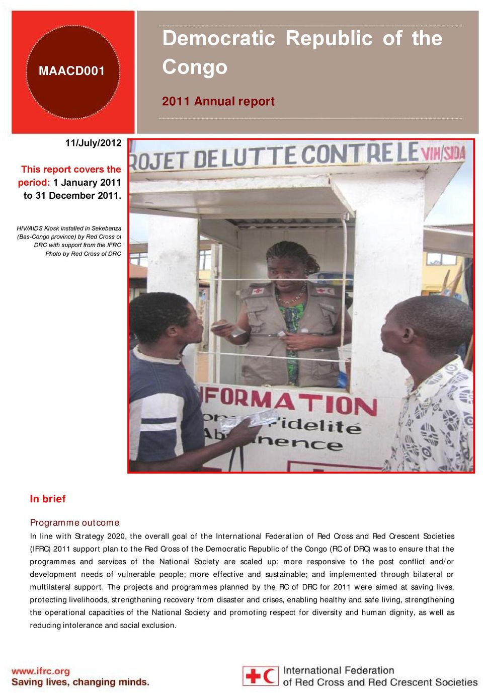 goal of the (IFRC) 2011 support plan to the Red Cross of the Democratic Republic of the Congo (RC of DRC) was to ensure that the programmes and services of the National Society are scaled up; more