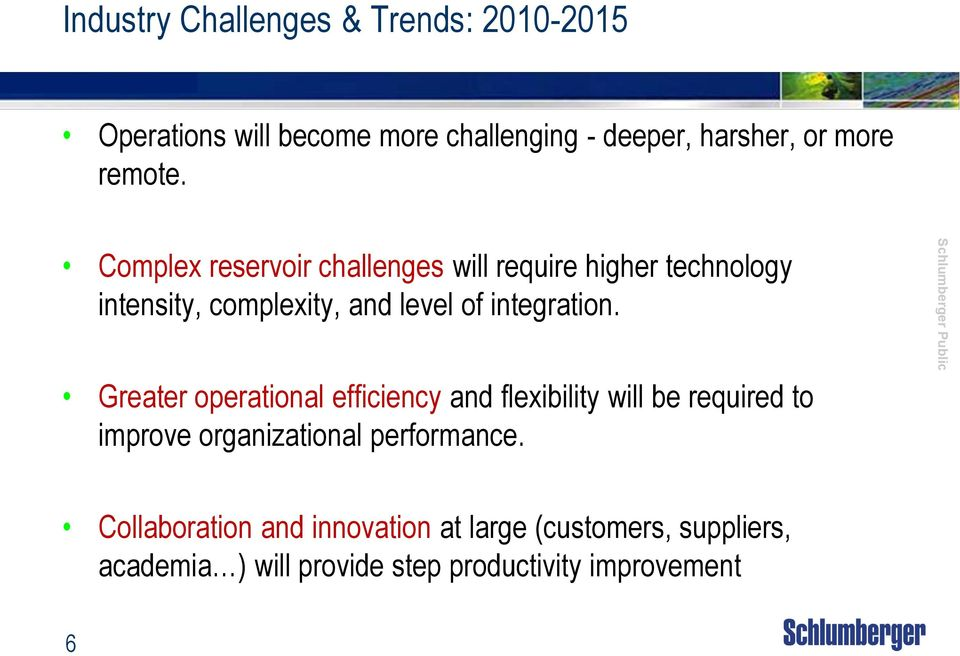 Complex reservoir challenges will require higher technology intensity, complexity, and level of integration.