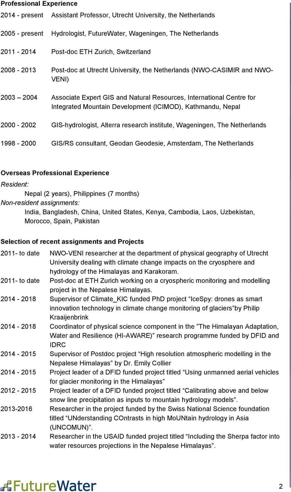 Development (ICIMOD), Kathmandu, Nepal 2000-2002 GIS-hydrologist, Alterra research institute, Wageningen, The Netherlands 1998-2000 GIS/RS consultant, Geodan Geodesie, Amsterdam, The Netherlands