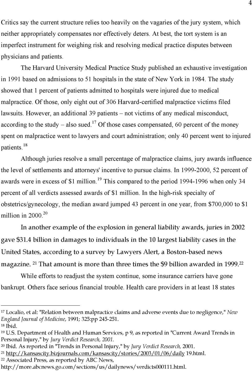 The Harvard University Medical Practice Study published an exhaustive investigation in 1991 based on admissions to 51 hospitals in the state of New York in 1984.