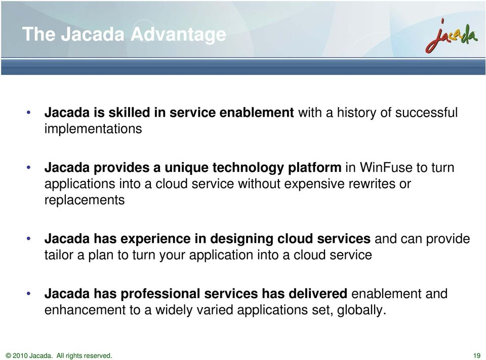 experience in designing cloud services and can provide tailor a plan to turn your application into a cloud service Jacada has