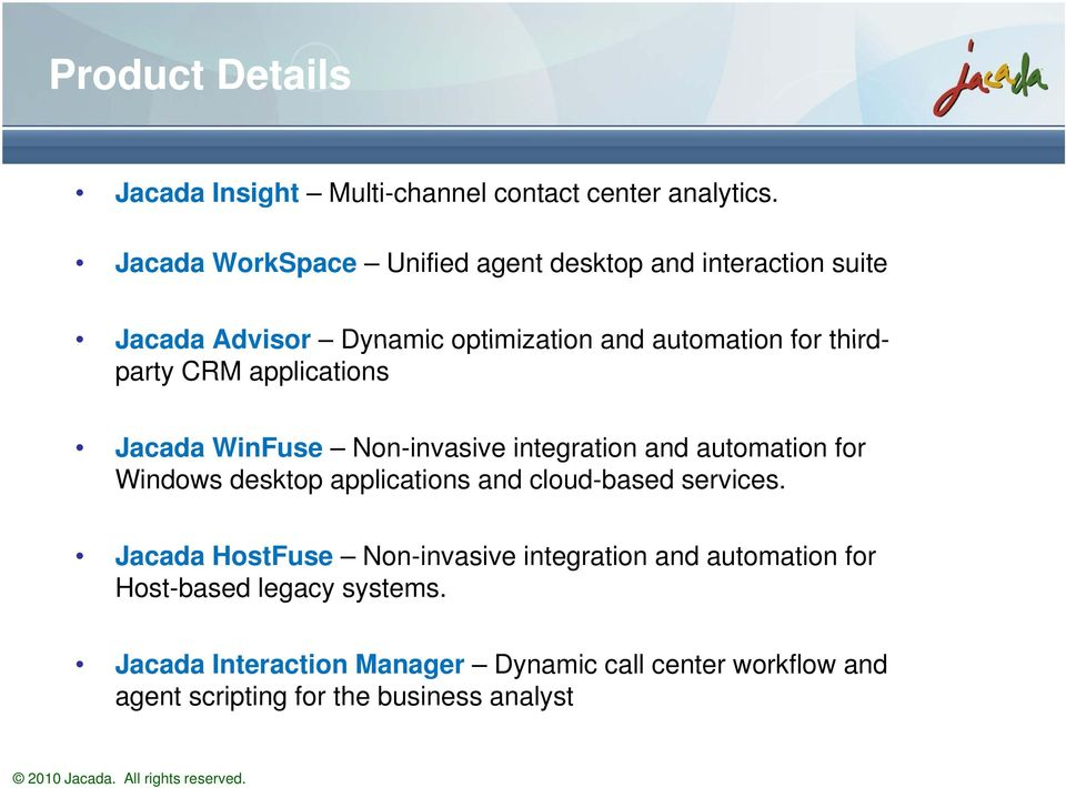 applications Jacada WinFuse Non-invasive integration and automation for Windows desktop applications and cloud-based services.