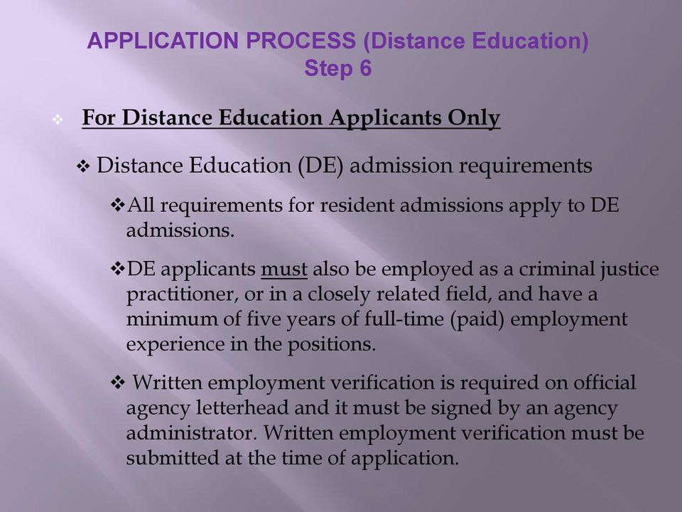 DE applicants must also be employed as a criminal justice practitioner, or in a closely related field, and have a minimum of five years of full-time