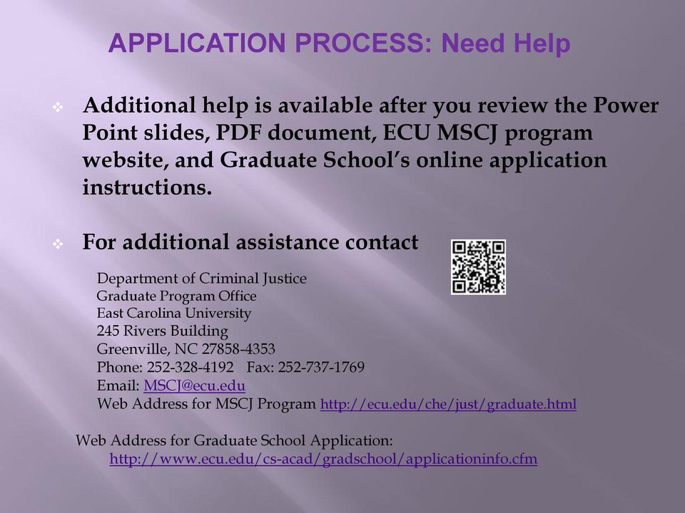For additional assistance contact Department of Criminal Justice Graduate Program Office East Carolina University 245 Rivers Building Greenville,
