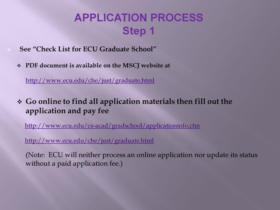 html Go online to find all application materials then fill out the application and pay fee http://www.ecu.