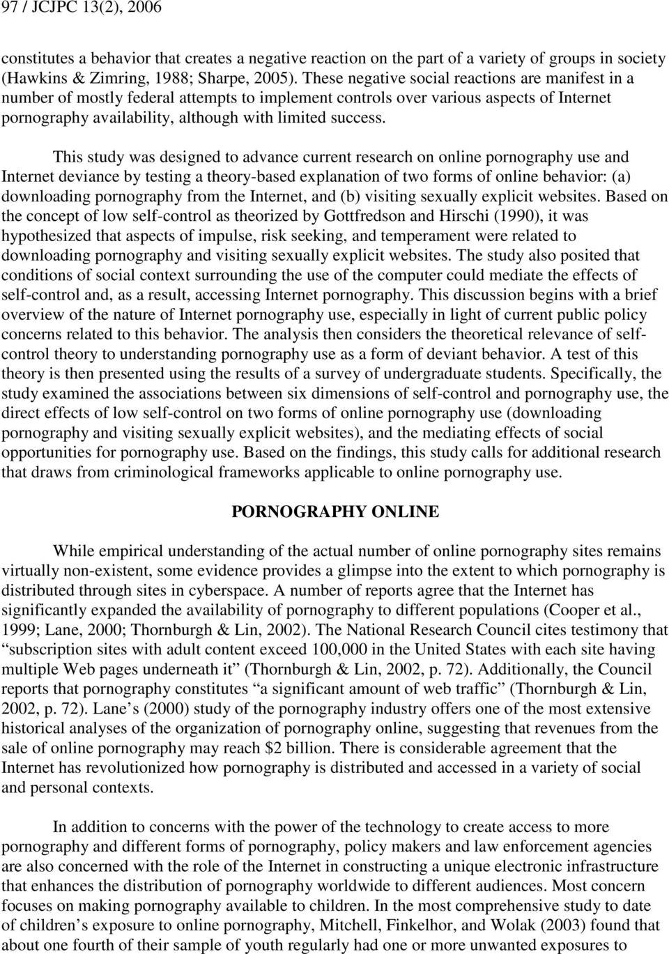 This study was designed to advance current research on online pornography use and Internet deviance by testing a theory-based explanation of two forms of online behavior: (a) downloading pornography