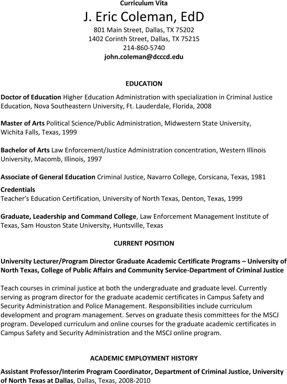 Lauderdale, Florida, 2008 Master of Arts Political Science/Public Administration, Midwestern State University, Wichita Falls, Texas, 1999 Bachelor of Arts Law Enforcement/Justice Administration