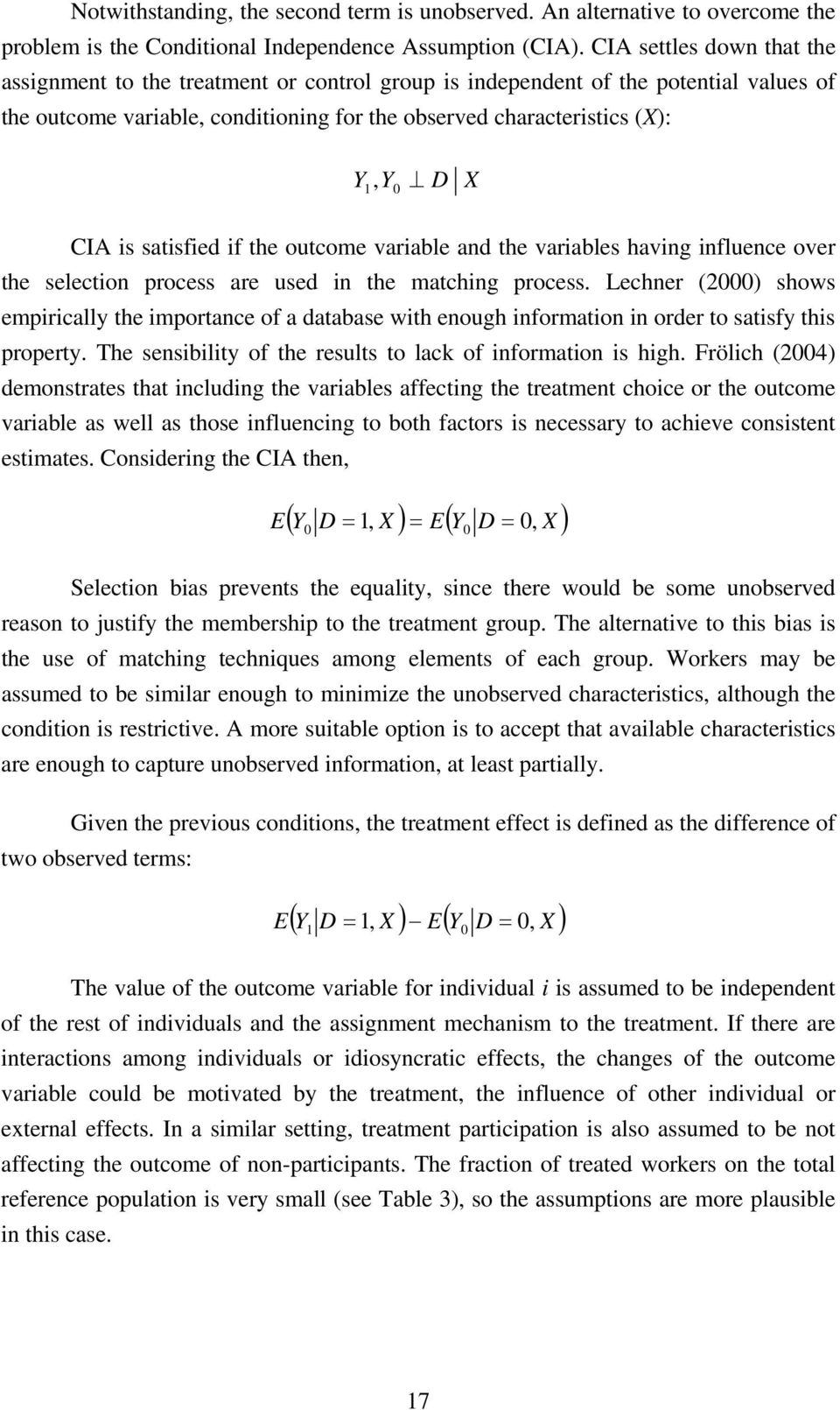 CIA is satisfied if the outcome variable and the variables having influence over the selection process are used in the matching process.