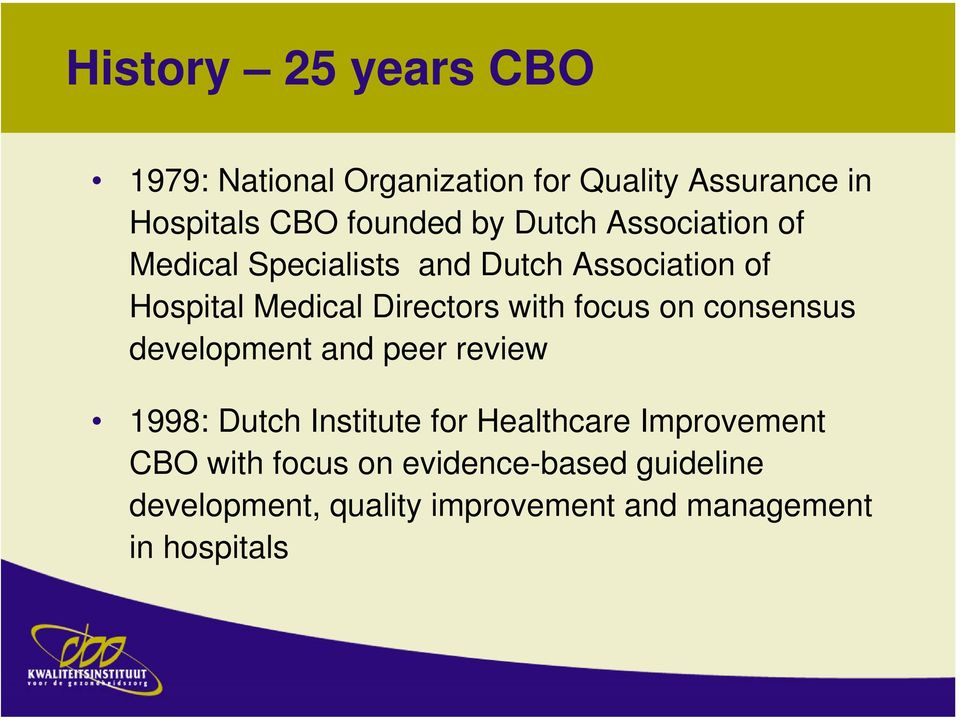 focus on consensus development and peer review 1998: Dutch Institute for Healthcare Improvement