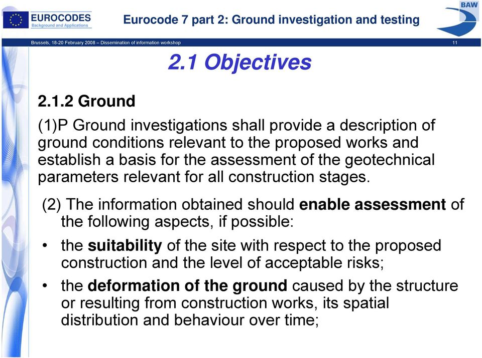 2.1 Objectives 2.1.2 Ground (1)P Ground investigations shall provide a description of ground conditions relevant to the proposed works and establish a basis for