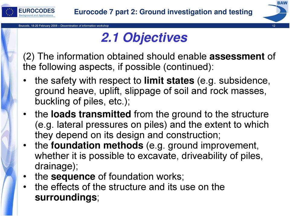 ); the loads transmitted from the ground to the structure (e.g. lateral pressures on piles) and the extent to which they depend on its design and construction; the foundation methods (e.
