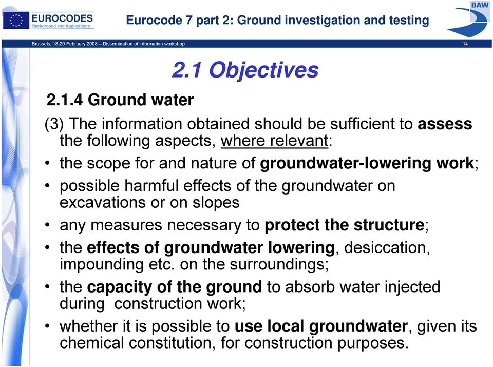 work; possible harmful effects of the groundwater on excavations or on slopes any measures necessary to protect the structure; the effects of groundwater lowering,